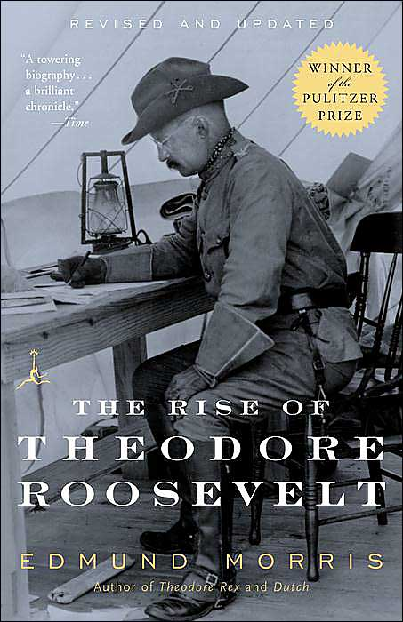 What I learned from The Rise of Theodore Roosevelt by Edmund Morris
